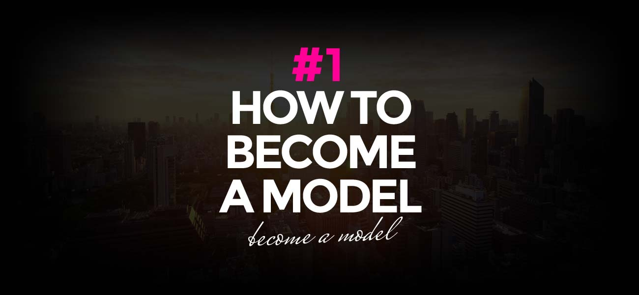 How To Become A Model: Tips & Help | Become a model #1