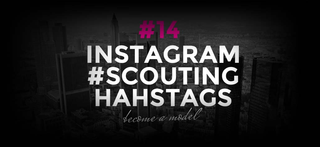 Get Scouted! Modeling Agencies and Hashtags on Instagram | Become a model #14